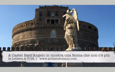 AT CASTEL SANT'ANGELO, AN EXHIBITION OF A ROME THAT IS NO LONGER HERE